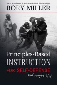 Rory Miller's Principles-Based Instruction for Self-Defense
